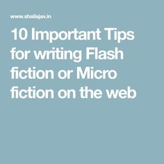 10 Important Tips for writing Flash fiction or Micro fiction on the web