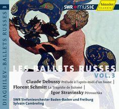 Claude Debussy: Prélude à l'après-midi d'un faune; Florent Schmitt: La Tragédie de Salomé; Igor Stravinsky: Pétrouchk