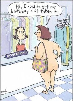 Lol. I need to have my birthday suit altered as well.