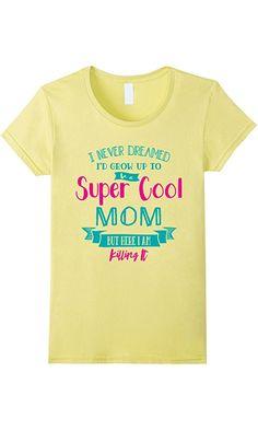 Women's HERE I AM A SUPER COOL MOM. KILLING IT T SHIRT XL Lemon Best Price