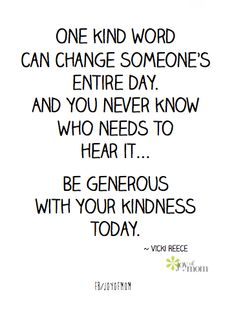 be generous with your kindness...each and every day