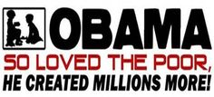 Obama Loves the Poor... He created millions more.. but behind a closed door.. that's not what that vaccine is for..