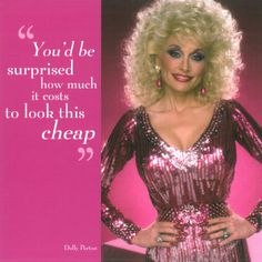 Dolly Parton - 'You'd be surprised how much it costs to look this cheap'