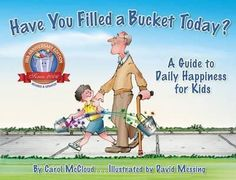 Have You Filled A Bucket Today? : Carol McCloud : 9780996099936 Have You Filled A Bucket Today? : A Guide to Daily Happiness for Kids: Anniversary Edition Paperback Bucketfilling Books English By (author) Carol McCloud , Illustrated by David Messing Music Games, Fill Your Bucket, Books About Kindness, Positive Behavior, Positive Reinforcement, This Is A Book, Character Education, Character Development, Personal Development