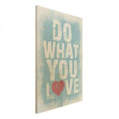 Holzbild Spruch   No.KA26 Do What You Love   Hoch 3:2