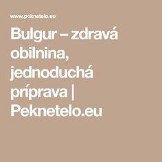 Bulgur – zdravá obilnina, jednoduchá príprava | Peknetelo.eu