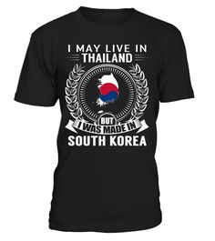 I May Live in Thailand But I Was Made in South Korea #SouthKorea