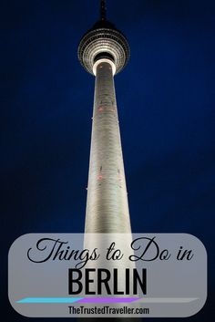 Things to Do in Berlin - The Trusted Traveller. BEST GUIDE I'VE SEEN FOR BERLIN *********