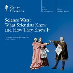 Science Wars: What Scientists Know and How They Know It Lecture
