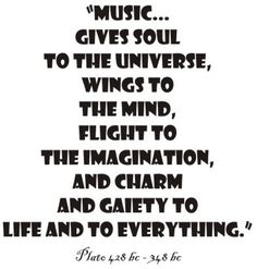 """PRESS PLAY ▶ """" Music Gives Soul  To The Universe, Wings To The Mind, Flight To The Imagination, And Charm And Gaiety To Life And To Everything."""""""