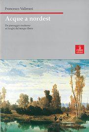 """""""Acque a nordest. Da paesaggio moderno a luoghi del tempo libero"""" Francesco Vallerani (Cierre)"""