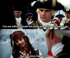 You are without doubt the worst pirate i have ever heard of. BUT YOU HAVE HEARD OF ME.