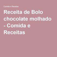 Receita de Bolo chocolate molhado - Comida e Receitas