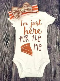 Just Here For The Pie Thanksgiving Baby Outfit, Thanksgiving Baby Girl Bodysuit Thanksgiving Baby Outfits, Boy Thanksgiving Shirts, Funny Thanksgiving Shirts, Happy Thanksgiving, Clothes For Babies, Bows For Babies, Baby Girl Fall Clothes, Fall Baby Outfits, Funny Baby Clothes