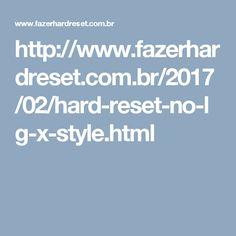 http://www.fazerhardreset.com.br/2017/02/hard-reset-no-lg-x-style.html