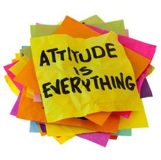 Atitude is everything