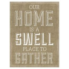 Burlap - Our Home Is a Swell Place to Gather Lost Type, Burlap, Sweet Home, Letters, Places, Life, Target, Decorating, Signs