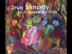 "▶ Iron Butterfly - ""In A Gadda Da Vida"" - Iron Butterfly is an American psychedelic rock band best known for the 1968 hit ""In-A-Gadda-Da-Vida."" Their heyday was the late 1960s, but the band has been reincarnated with various members. In-A-Gadda-Da-Vida is among the world's 40 best-selling albums, selling more than 30 million copies. Genres: Psychedelic rock, heavy metal, acid rock, blues rock, hard rock"