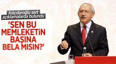 """Kılıçdaroğlu: """"Sen bu memleketin başına bela mısın?""""""""BİR NUMARALI BÖLÜCÜ BAŞI KAÇAK SARAYDA OTURAN ADAMDIR"""""""