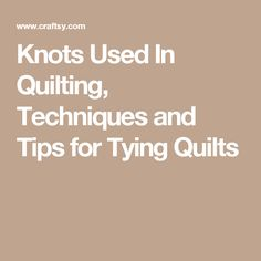 Knots Used In Quilting, Techniques and Tips for Tying Quilts