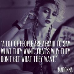 If you don't ask, you don't get….so go for it! #madonna #quote #inspiration