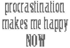 Procrastination makes me happy NOW cross stitch chart #crossstitch #sayings #procrastination