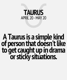 A Taurus is a simple kind is person that doesn't like to get caught up in drama or sticky situations Taurus Traits, Zodiac Sign Traits, Zodiac Signs Taurus, My Zodiac Sign, Zodiac Characteristics, Taurus Lover, Taurus Woman, Astrology Taurus, Taurus And Gemini
