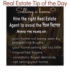 Real Estate Tip of the Day when selling a home.  Hire the right Real Estate Agent to avoid the FEAR FACTOR.  #homesellingtips #realestate