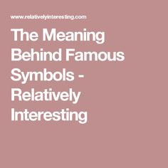 The Meaning Behind Famous Symbols - Relatively Interesting