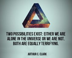 Two possibilities exist : Either we are alone in the universe or we are not. Both are equally terrifying.