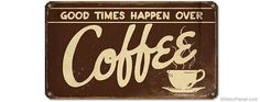 image of Good Times Over Coffee Tin Sign