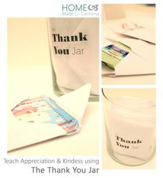 The THANK YOU JAR:  When one notices a particularly kind and selfless act on the part of a family member, and want to acknowledge it, write them a little note to show our appreciation. Add goodies for little kids.