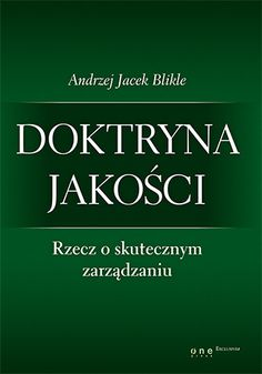 Doktryna jakości. Rzecz o skutecznym zarządzaniu - Andrzej Jacek Blikle