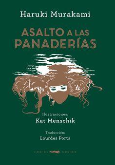 Asalto a las panaderías / Haruki Murakami ; ilustraciones : Kat Menschik ; traducción : Lourdes Porta