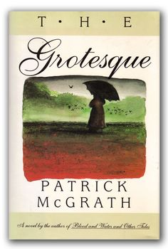 The Grotesque by Patrick McGrath #booksworthreading