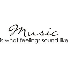#Music is what feelings sound like...