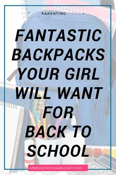 fantastic backpacks your girl will want for back to school