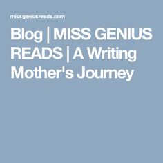 Blog | MISS GENIUS READS | A Writing Mother's Journey