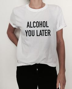 Welcome to Nalla shop :)  For sale we have these great Alcohol you later t-shirts!   With a large range of colors and sizes - just select your perfect