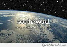 I want to do around the world trip.