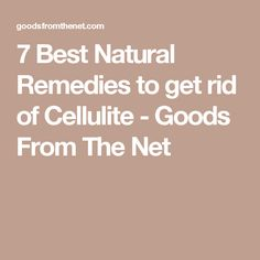 7 Best Natural Remedies to get rid of Cellulite - Goods From The Net