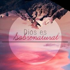 Dios es sobrenatural