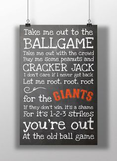 Take me out to the ballgame print: https://www.etsy.com/listing/172318474/san-francisco-giants-take-me-out-to-the