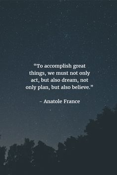 Start believing in your dreams! - Anatole France