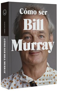 Cómo ser Bill Murray de  Gavin Edwards (Blackie Books)