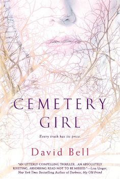 Cemetery Girl by David Bell (K 400) Four years after Tom and Abby's 12-year-old daughter vanishes, she is found alive but strangely calm. When the teen refuses to testify against the man connected to her disappearance, Tom decides to investigate the traumatizing case on his own. Nothing can prepare him for what he is about to discover.