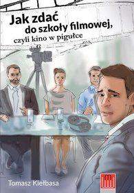 Jak zdać do szkoły filmowej, czyli kino w pigułce-Kiełbasa Tomasz