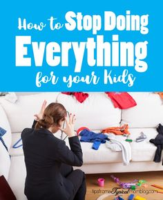 How to stop doing everything for your kids. A list of things your child can do on their own and at what age. Plus learn how to really teach your kids.
