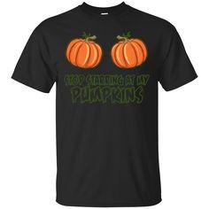 Stop Starring At My Pumpkins T Shirt Hoodie Sweatshirts