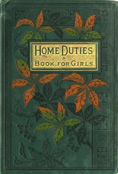 Home duties : a book for girls ~(indeed!)